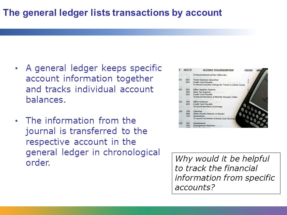 The general ledger lists transactions by account A general ledger keeps specific account information together and tracks individual account balances.