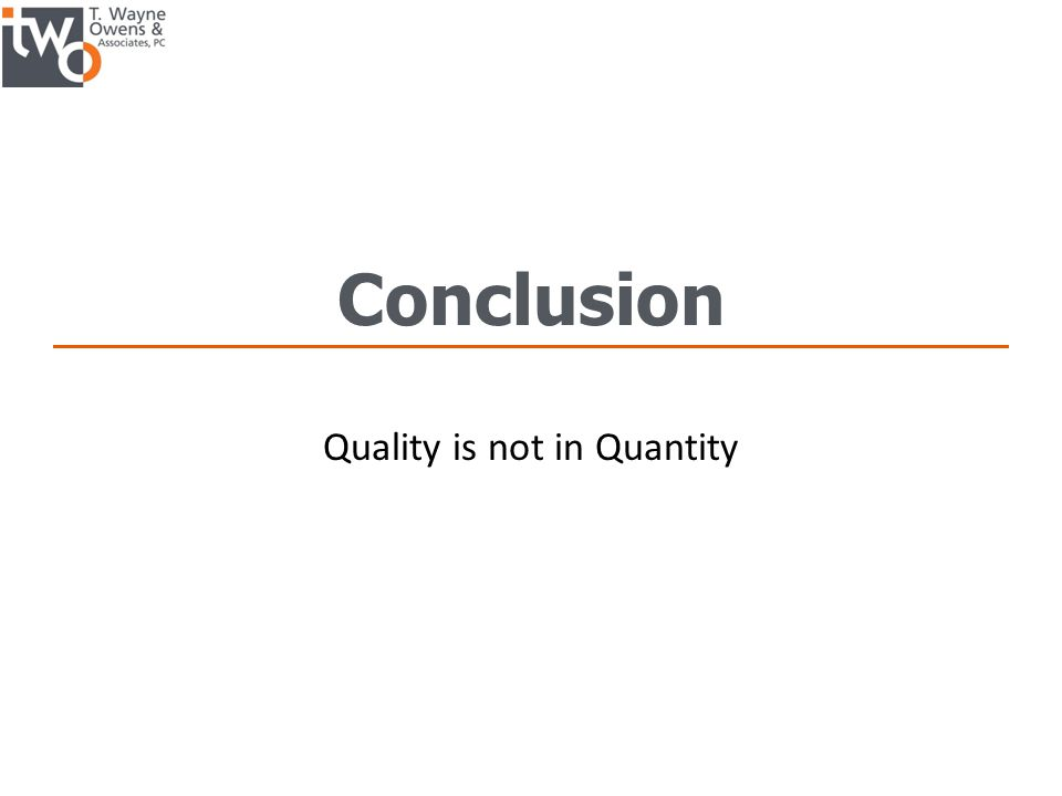 Conclusion Quality is not in Quantity