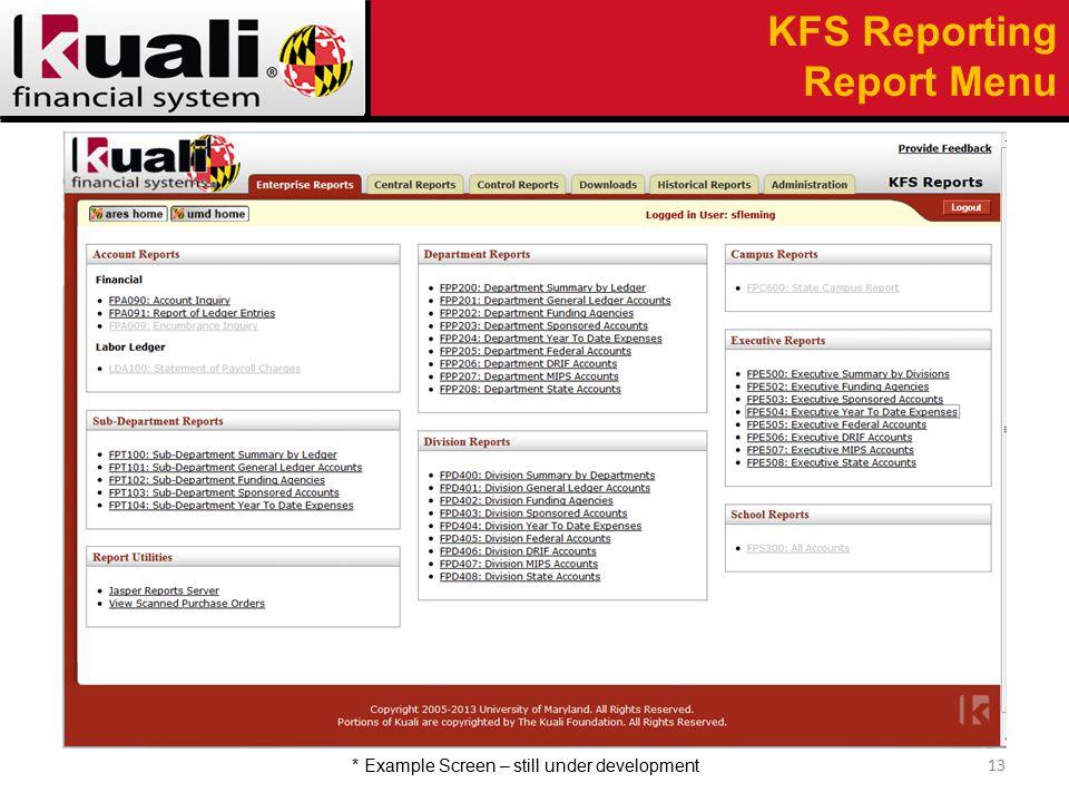 KFS Reporting Report Menu 13 * Example Screen – still under development