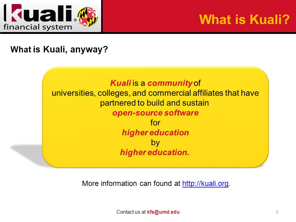 What is Kuali? 5 Contact us at kfs@umd.edu What is Kuali, anyway? More information can found at http://kuali.org.http://kuali.org