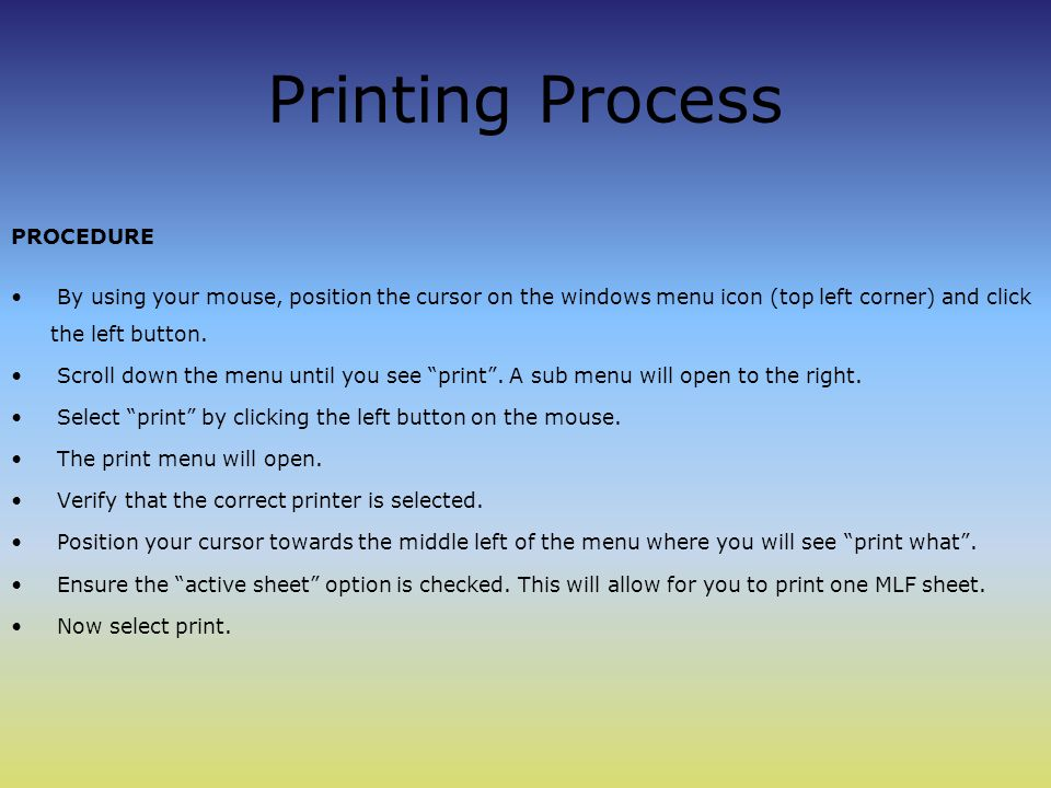 Printing Process PROCEDURE By using your mouse, position the cursor on the windows menu icon (top left corner) and click the left button.