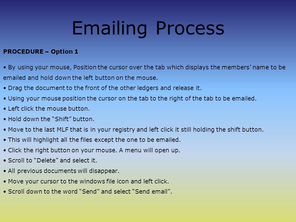 Emailing Process PROCEDURE – Option 1 By using your mouse, Position the cursor over the tab which displays the members' name to be emailed and hold down the left button on the mouse.
