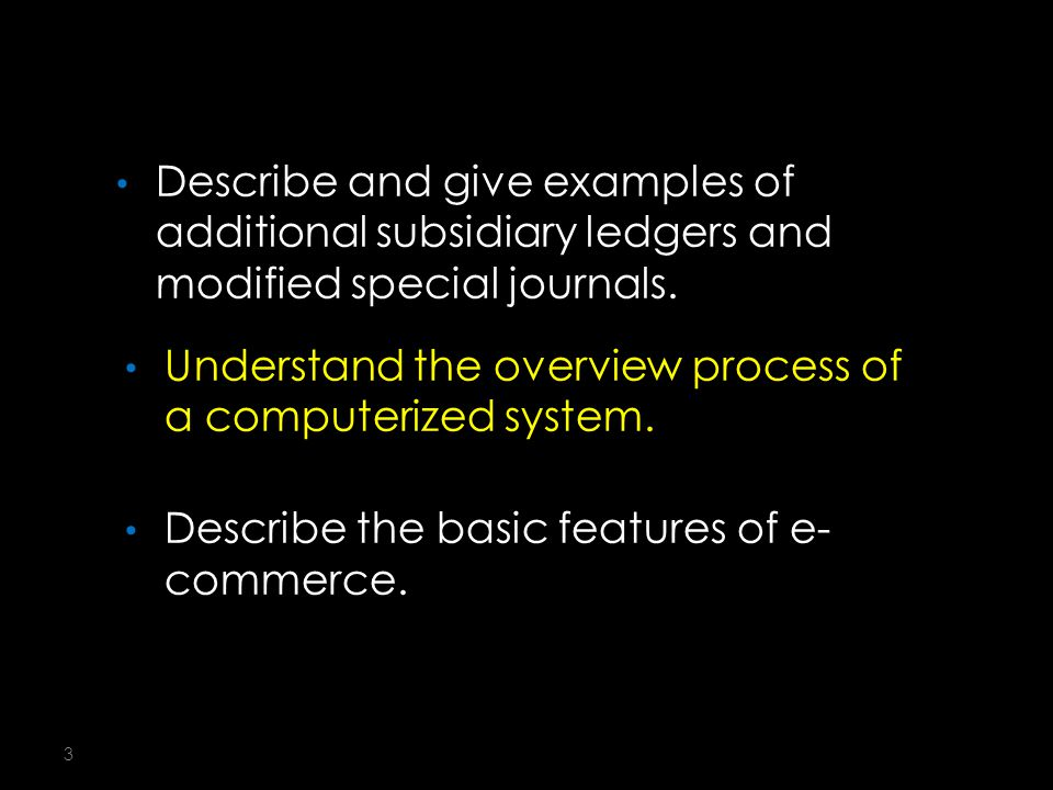 3 Describe and give examples of additional subsidiary ledgers and modified special journals.