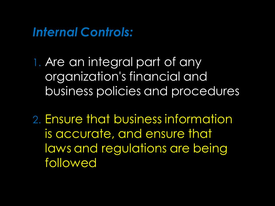 1. Are an integral part of any organization s financial and business policies and procedures.
