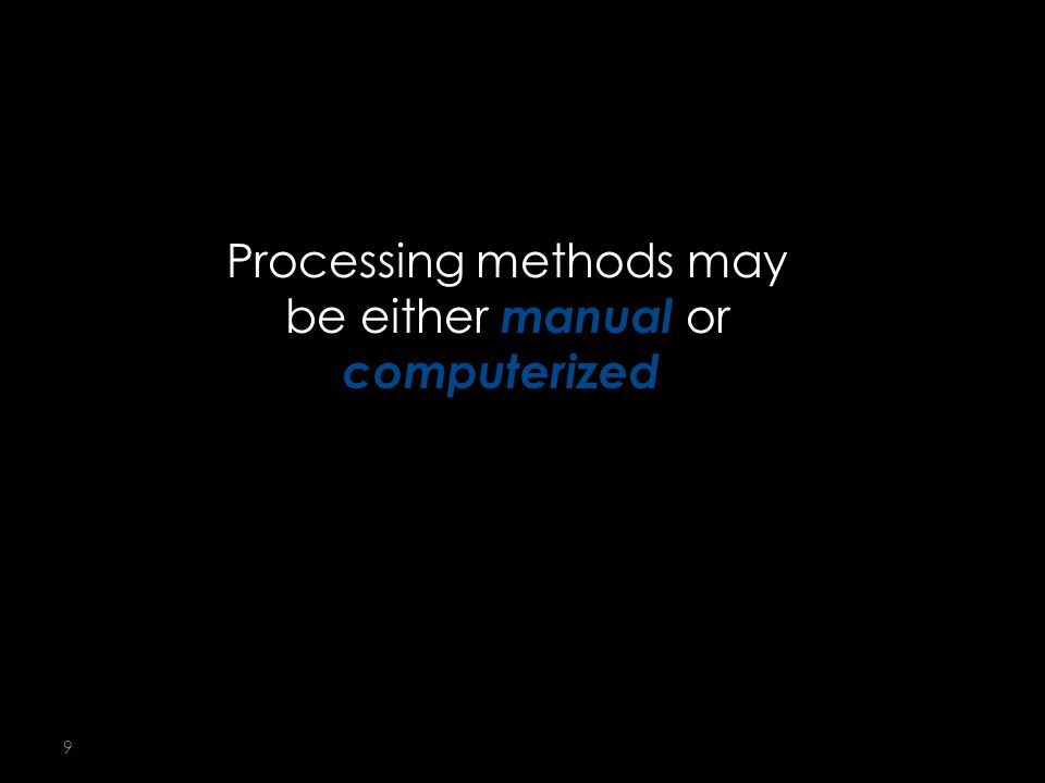 9 Processing methods may be either manual or computerized. 5-1
