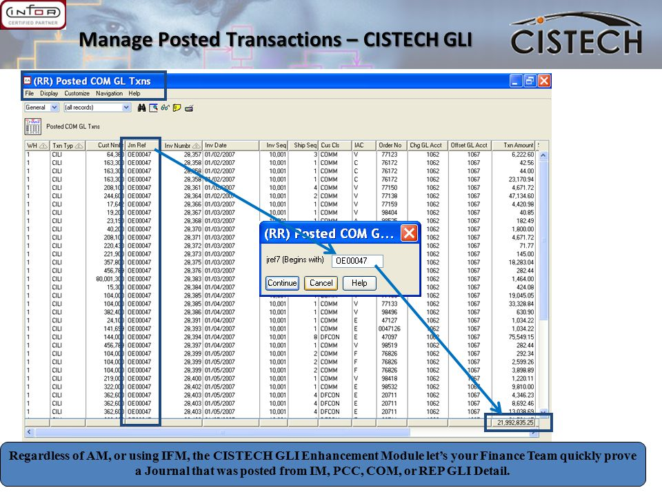25 Manage Posted Transactions – CISTECH GLI Regardless of AM, or using IFM, the CISTECH GLI Enhancement Module let's your Finance Team quickly prove a Journal that was posted from IM, PCC, COM, or REP GLI Detail.