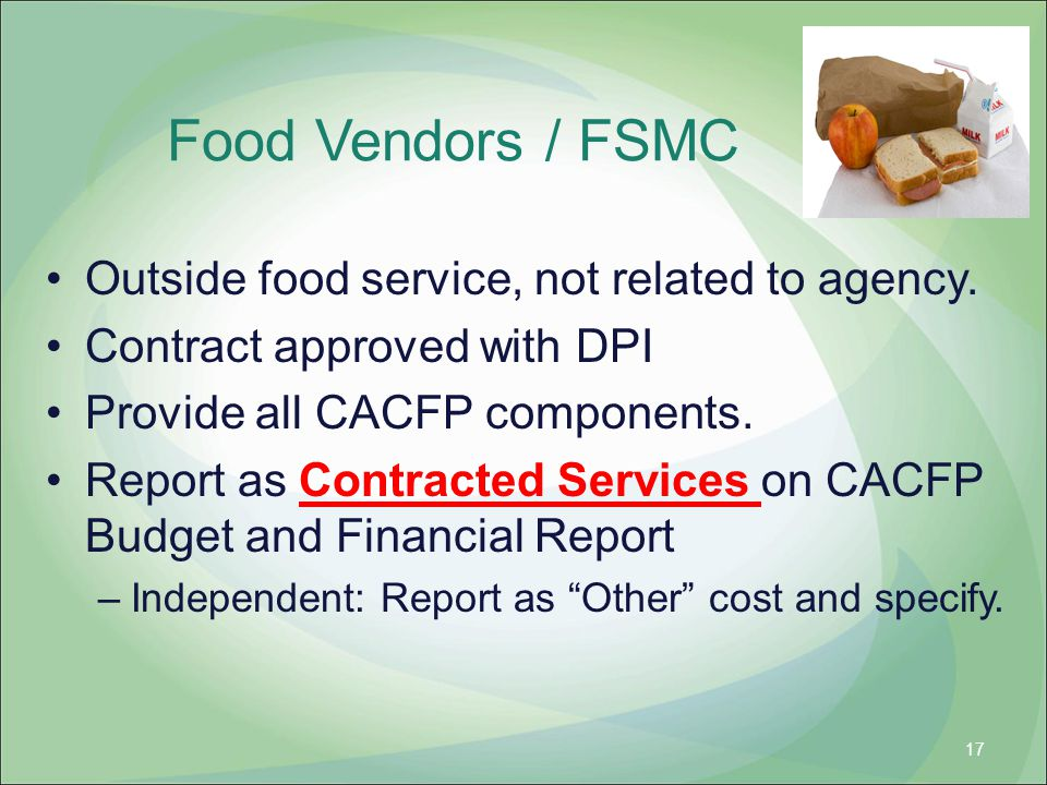 Food Vendors / FSMC Outside food service, not related to agency. Contract approved with DPI Provide all CACFP components. Report as Contracted Service