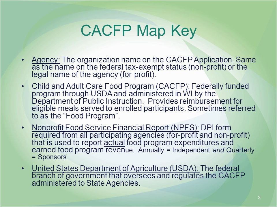 CACFP Map Key Agency: The organization name on the CACFP Application. Same as the name on the federal tax-exempt status (non-profit) or the legal name
