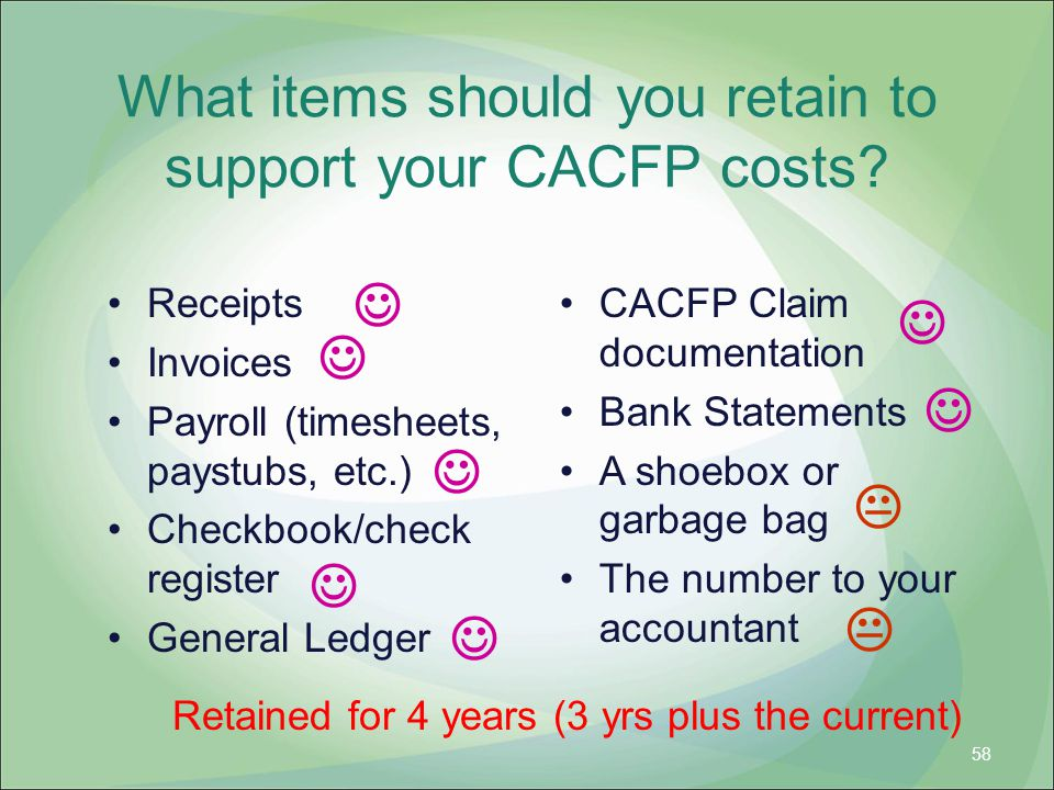 What items should you retain to support your CACFP costs? Receipts Invoices Payroll (timesheets, paystubs, etc.) Checkbook/check register General Ledg