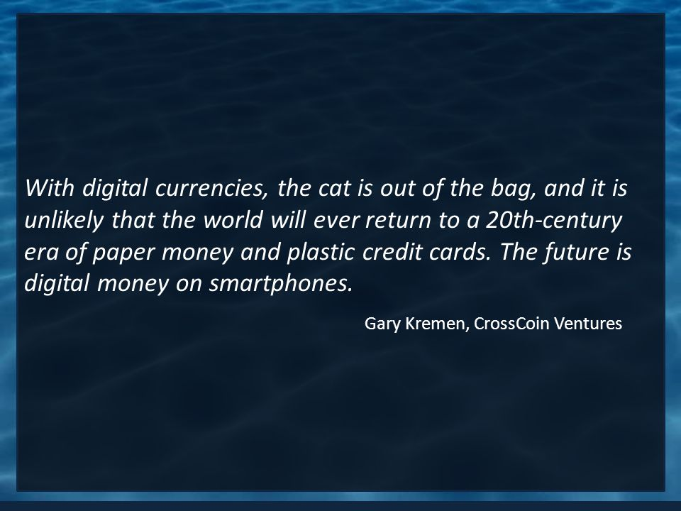 With digital currencies, the cat is out of the bag, and it is unlikely that the world will ever return to a 20th-century era of paper money and plastic credit cards.
