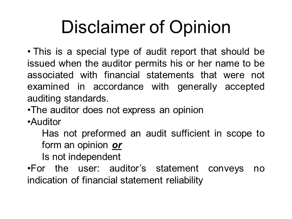Disclaimer of Opinion This is a special type of audit report that should be issued when the auditor permits his or her name to be associated with fina