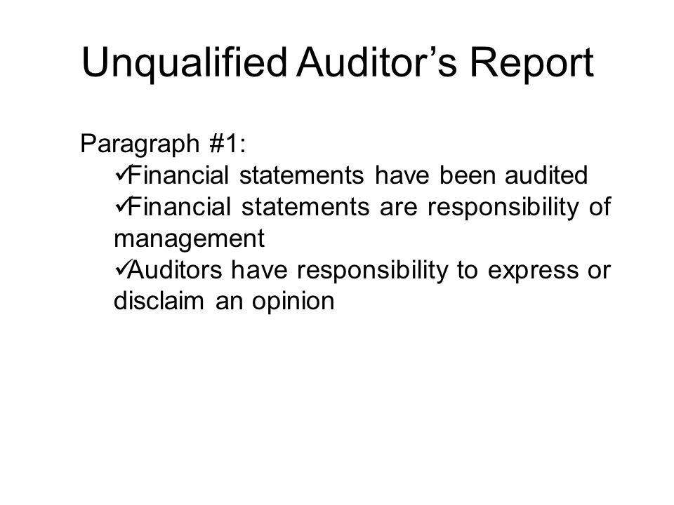 Unqualified Auditor's Report Paragraph #1: Financial statements have been audited Financial statements are responsibility of management Auditors have