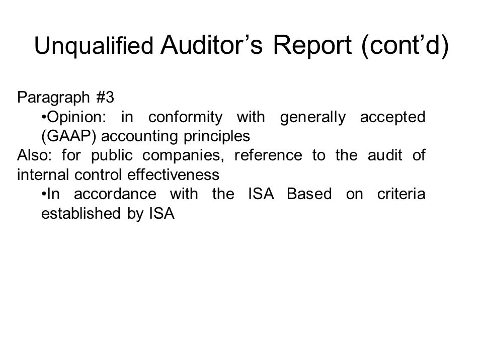 Unqualified Auditor's Report (cont'd) Paragraph #3 Opinion: in conformity with generally accepted (GAAP) accounting principles Also: for public compan