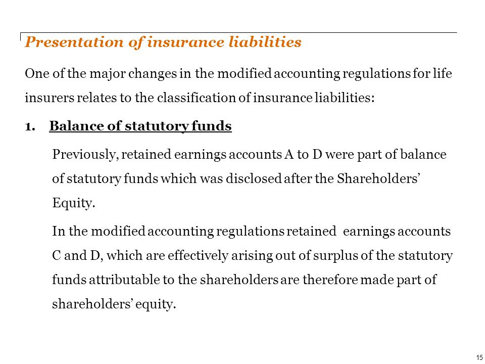 PwC 15 Presentation of insurance liabilities One of the major changes in the modified accounting regulations for life insurers relates to the classifi