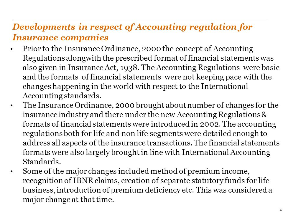 Prior to the Insurance Ordinance, 2000 the concept of Accounting Regulations alongwith the prescribed format of financial statements was also given in