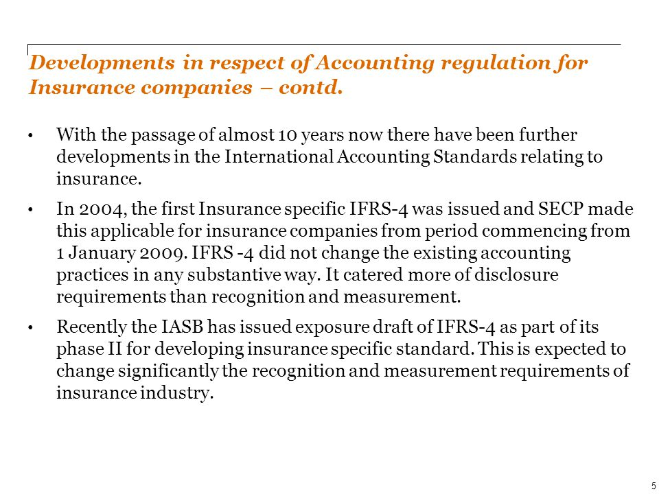 With the passage of almost 10 years now there have been further developments in the International Accounting Standards relating to insurance. In 2004,