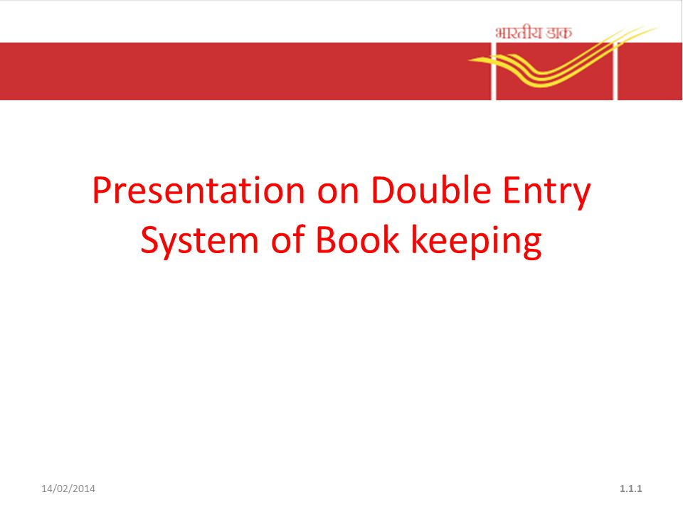 14/02/20141.1.1 Presentation on Double Entry System of Book keeping