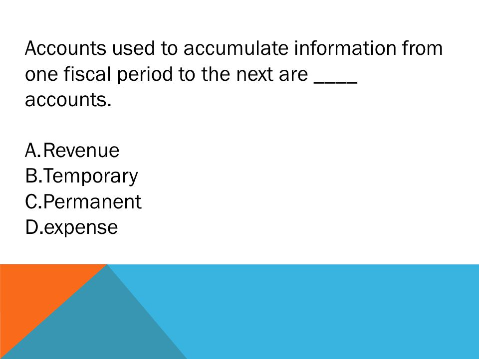 Accounts used to accumulate information from one fiscal period to the next are ____ accounts.