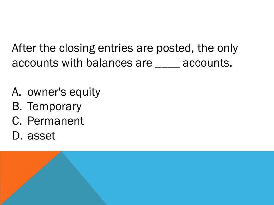 After the closing entries are posted, the only accounts with balances are ____ accounts.