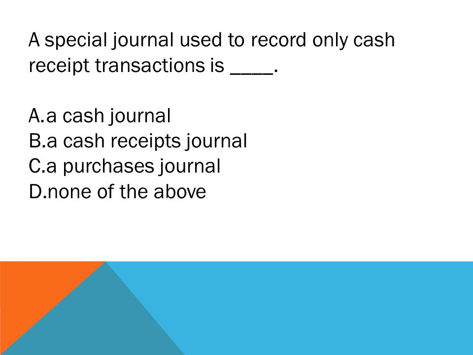 A special journal used to record only cash receipt transactions is ____.