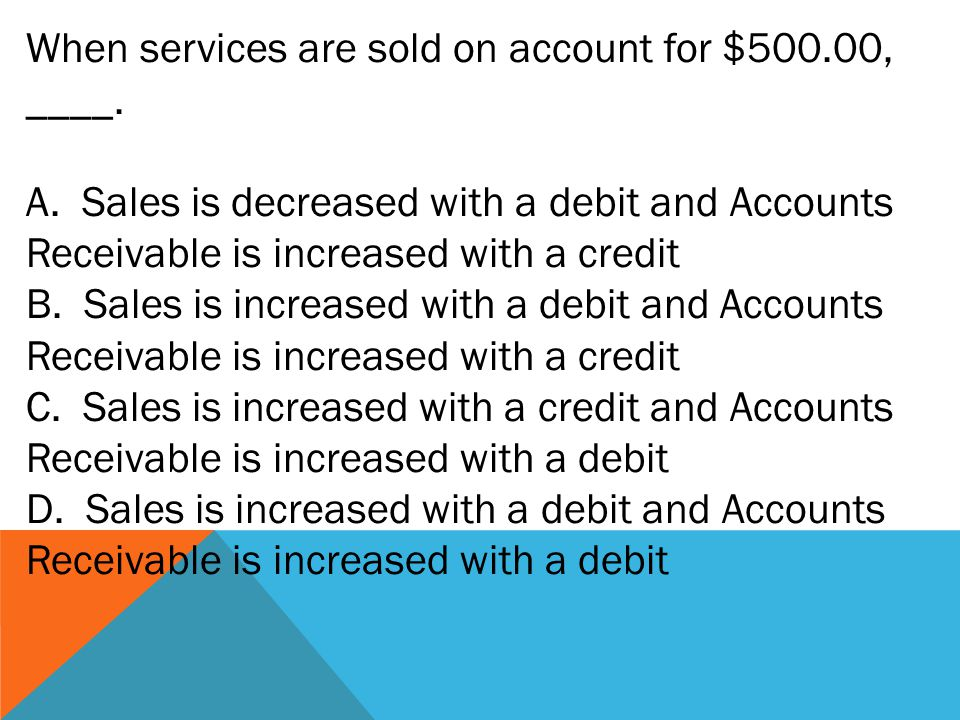 When services are sold on account for $500.00, ____.