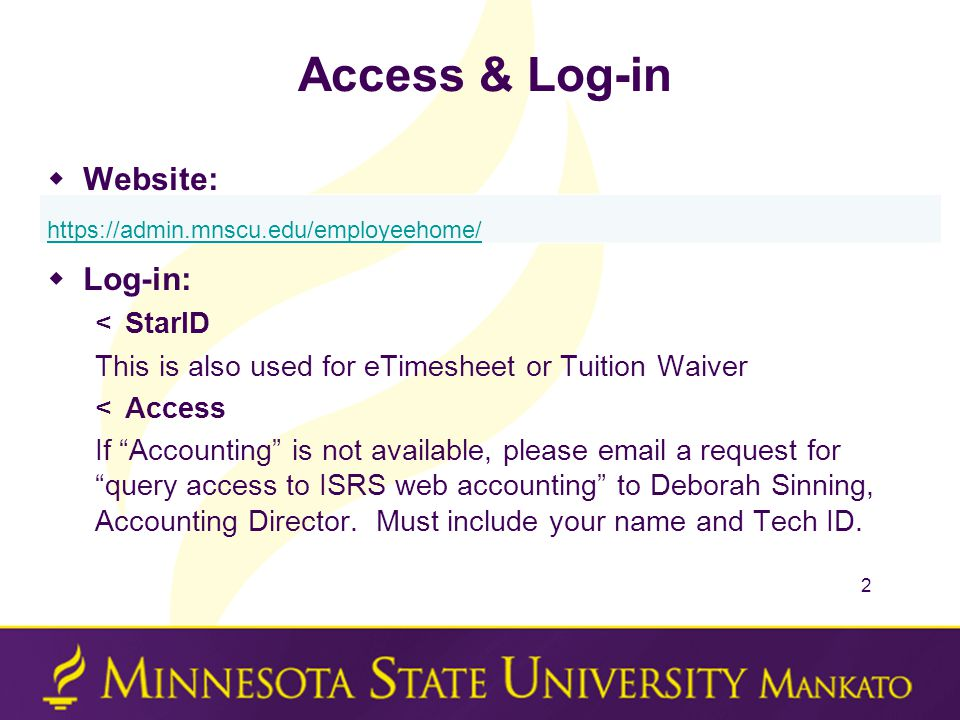 "Access & Log-in  Website:  Log-in: <StarID This is also used for eTimesheet or Tuition Waiver <Access If ""Accounting"" is not available, please email"