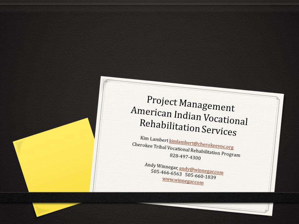 Project Management American Indian Vocational Rehabilitation Services Kim Lambert kimlambert@cherokeevoc.orgkimlambert@cherokeevoc.org Cherokee Tribal Vocational Rehabilitation Program 828-497-4300 Andy Winnegar, andy@winnegar.comandy@winnegar.com 505-466-6563 505-660-1839 www.winnegar.com