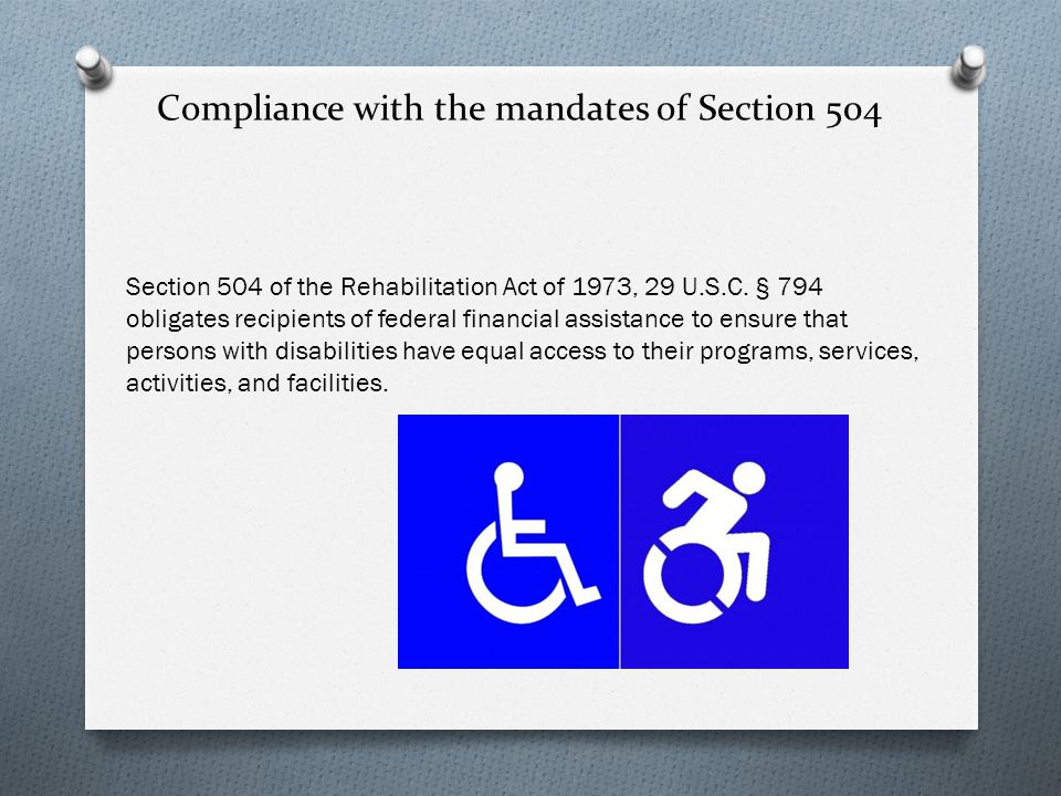 Compliance with the mandates of Section 504 Section 504 of the Rehabilitation Act of 1973, 29 U.S.C.