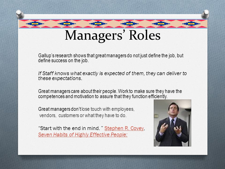 Managers' Roles Gallup's research shows that great managers do not just define the job, but define success on the job.