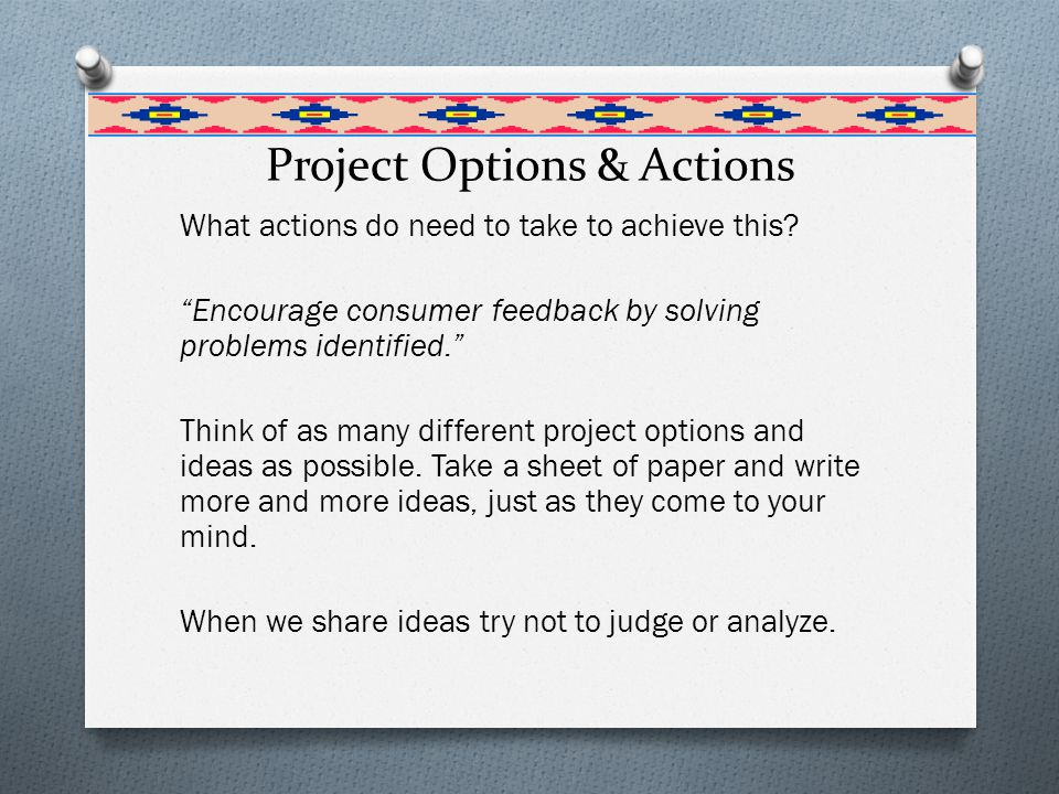 Project Options & Actions What actions do need to take to achieve this.