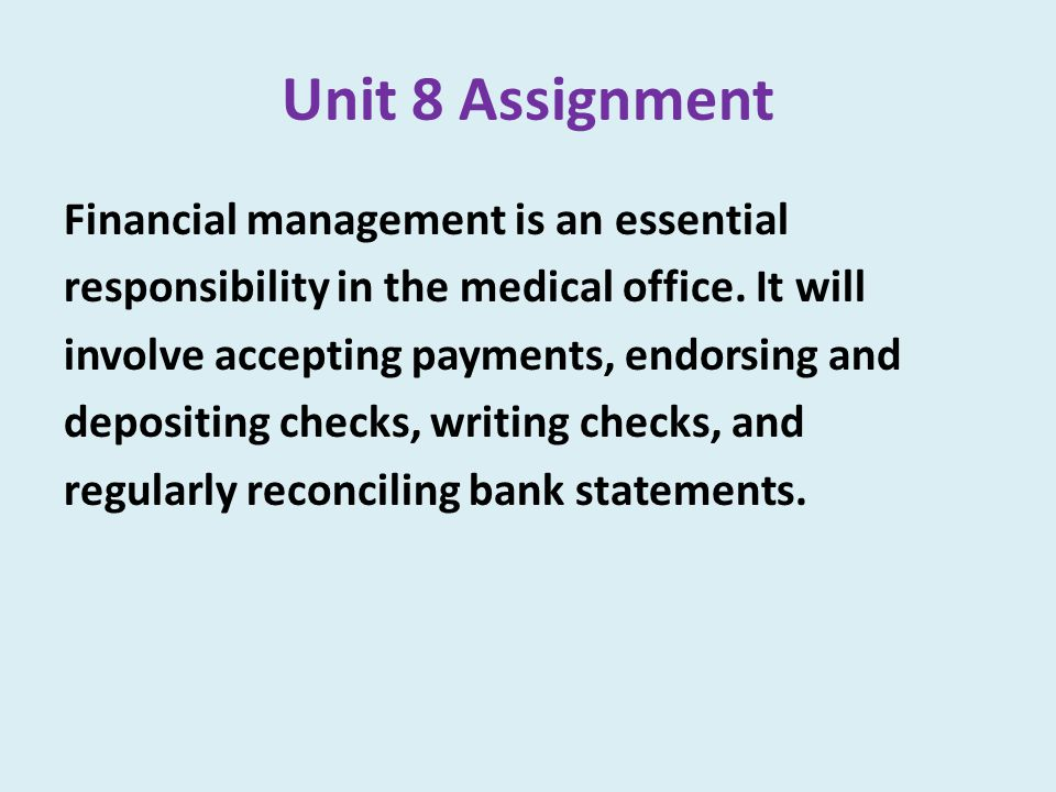 Unit 8 Assignment Financial management is an essential responsibility in the medical office.