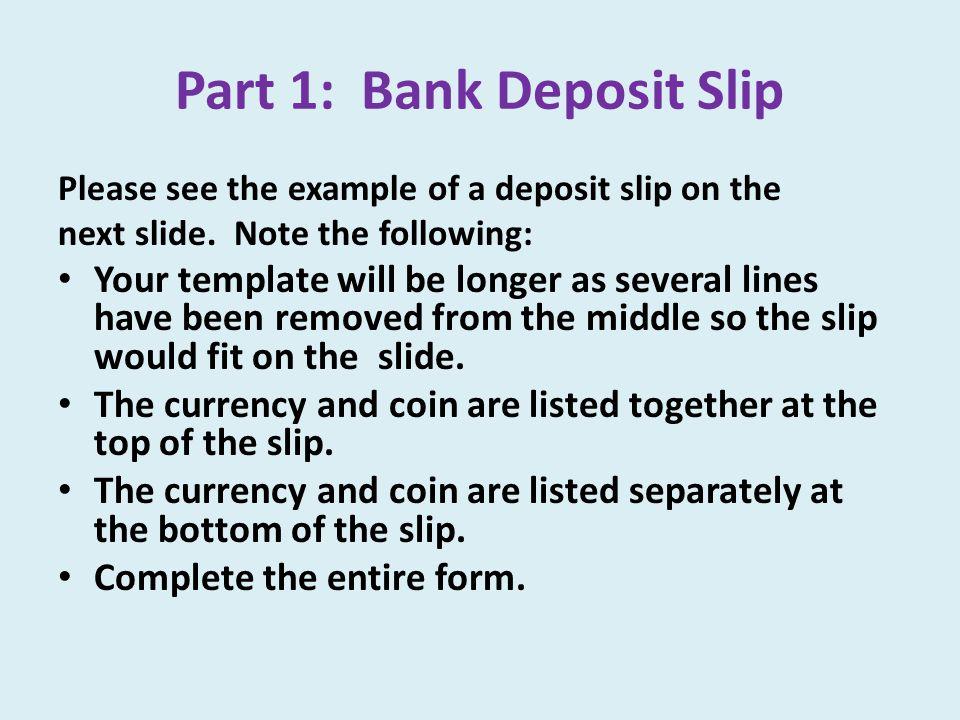 Part 1: Bank Deposit Slip Please see the example of a deposit slip on the next slide.