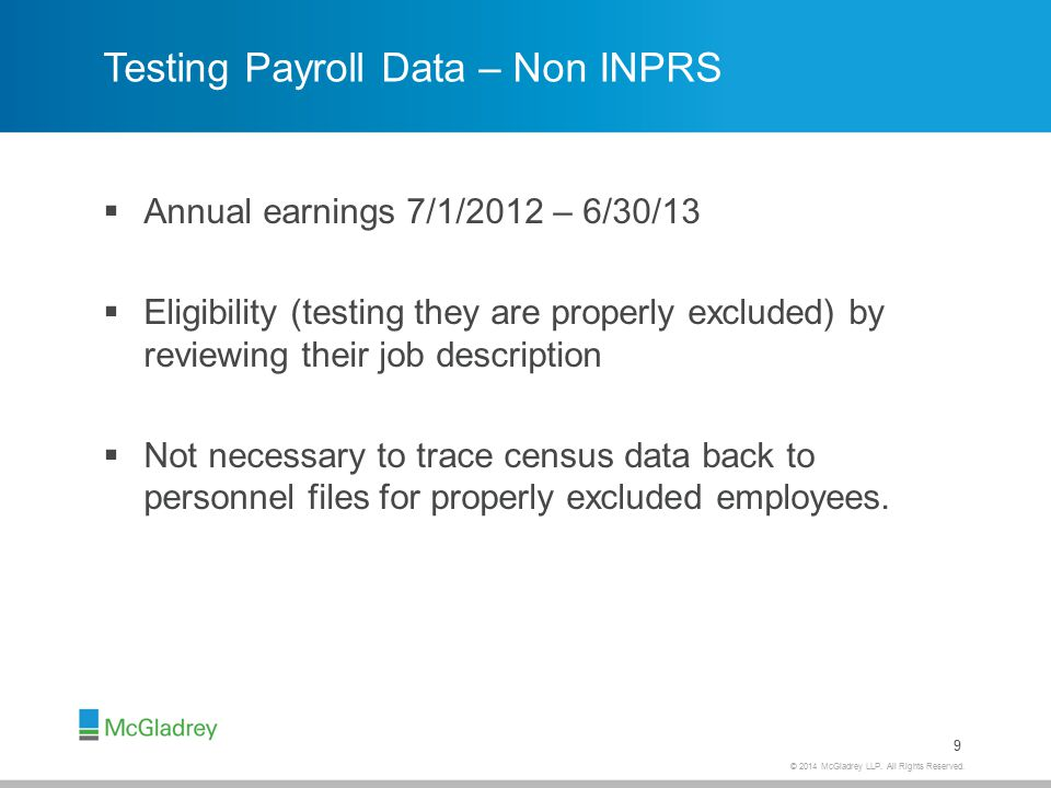© 2014 McGladrey LLP. All Rights Reserved. Testing Payroll Data – Non INPRS  Annual earnings 7/1/2012 – 6/30/13  Eligibility (testing they are prope