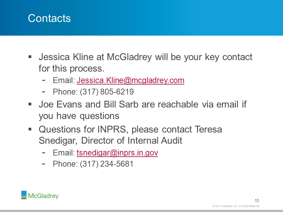 © 2014 McGladrey LLP. All Rights Reserved. Contacts  Jessica Kline at McGladrey will be your key contact for this process. - Email: Jessica.Kline@mcg