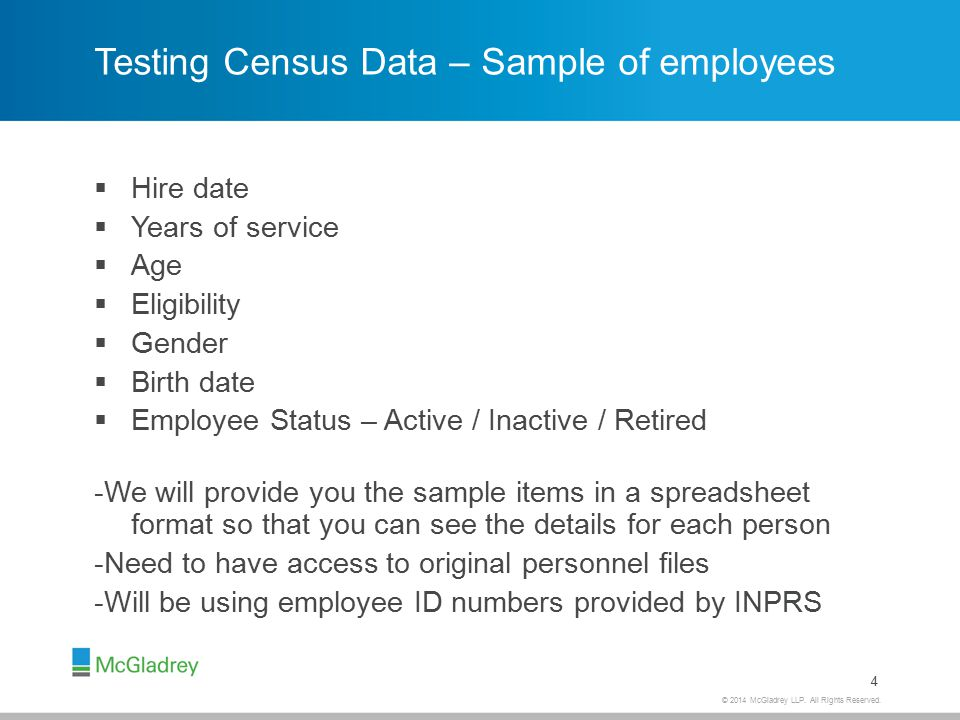 © 2014 McGladrey LLP. All Rights Reserved. Testing Census Data – Sample of employees  Hire date  Years of service  Age  Eligibility  Gender  Bir