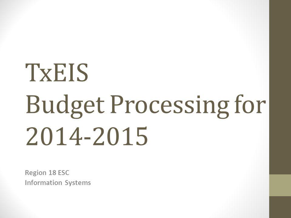 TxEIS Budget Processing for 2014-2015 Region 18 ESC Information Systems