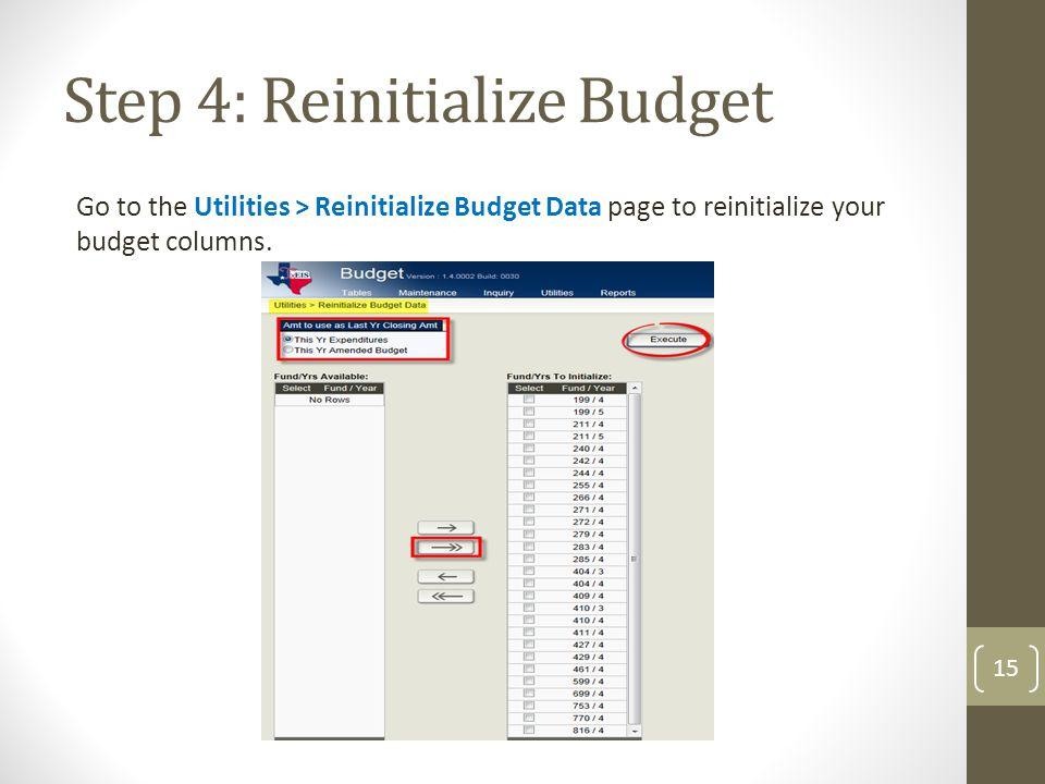 Step 4: Reinitialize Budget 15 Go to the Utilities > Reinitialize Budget Data page to reinitialize your budget columns.