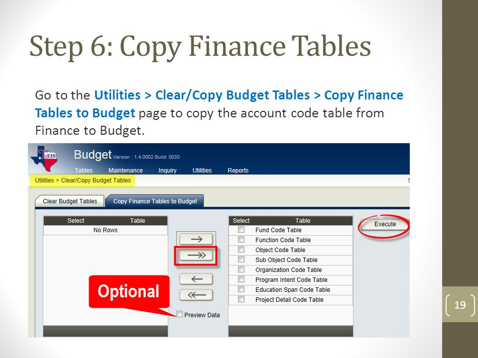 Step 6: Copy Finance Tables Go to the Utilities > Clear/Copy Budget Tables > Copy Finance Tables to Budget page to copy the account code table from Fi