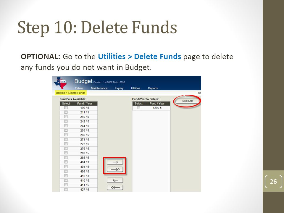 Step 10: Delete Funds OPTIONAL: Go to the Utilities > Delete Funds page to delete any funds you do not want in Budget. 26