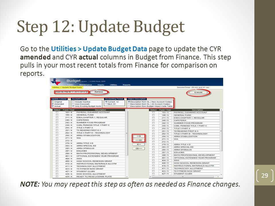 Step 12: Update Budget 29 Go to the Utilities > Update Budget Data page to update the CYR amended and CYR actual columns in Budget from Finance. This
