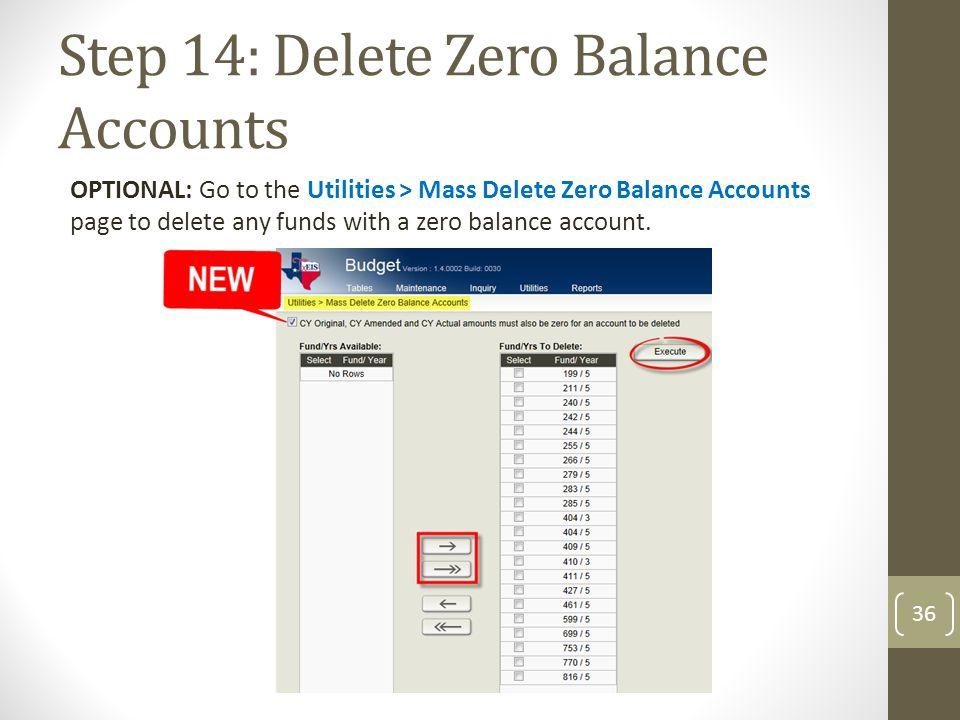 Step 14: Delete Zero Balance Accounts OPTIONAL: Go to the Utilities > Mass Delete Zero Balance Accounts page to delete any funds with a zero balance a