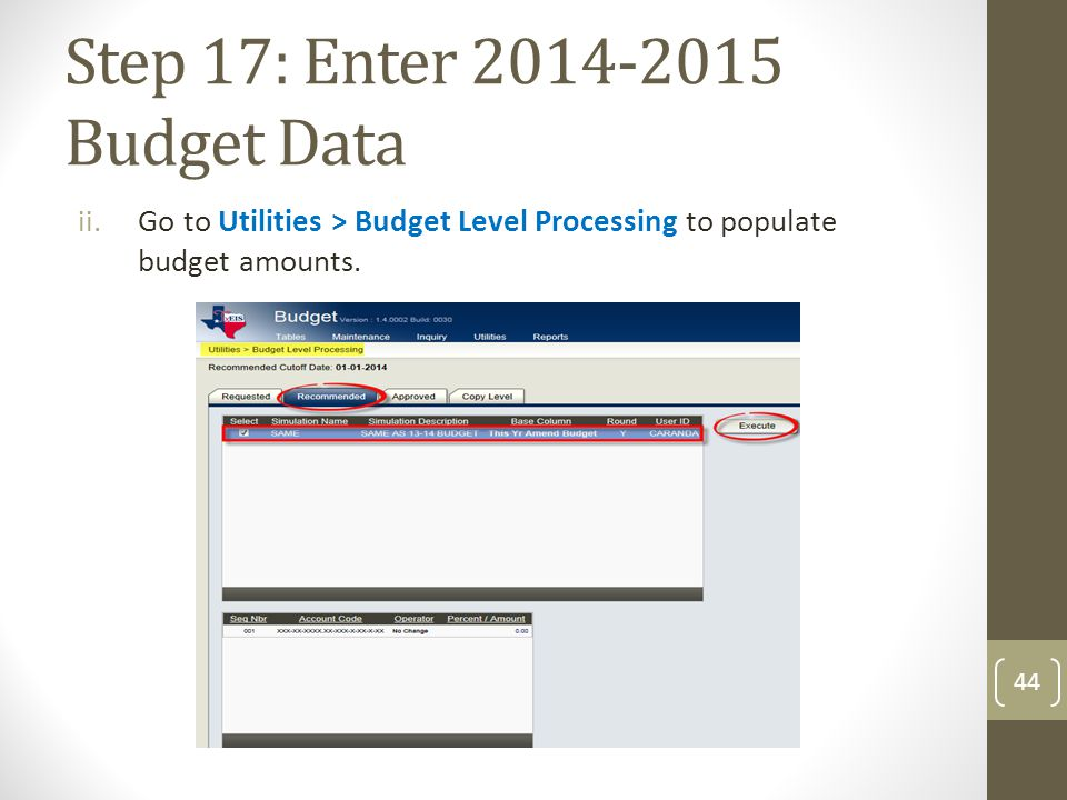 Step 17: Enter 2014-2015 Budget Data ii.Go to Utilities > Budget Level Processing to populate budget amounts. 44