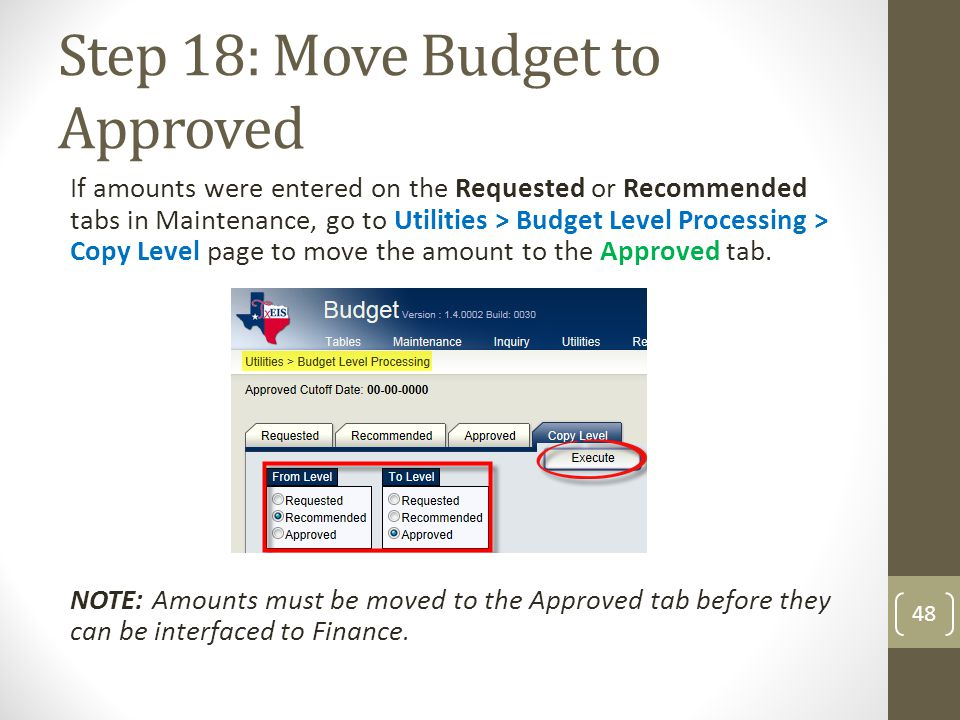 Step 18: Move Budget to Approved If amounts were entered on the Requested or Recommended tabs in Maintenance, go to Utilities > Budget Level Processin