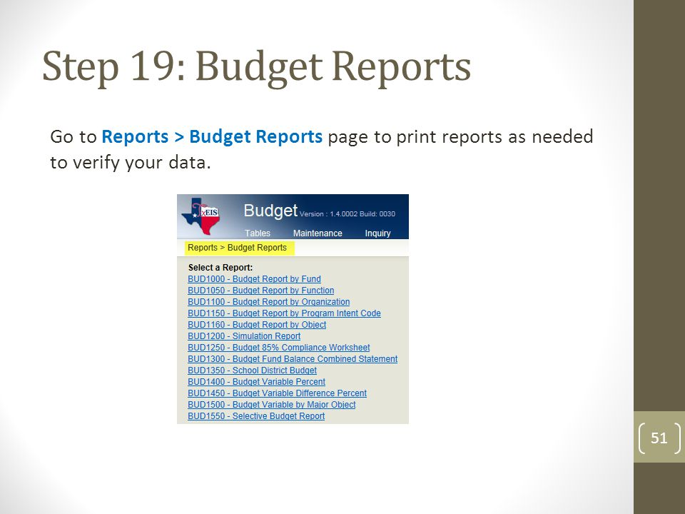 Step 19: Budget Reports Go to Reports > Budget Reports page to print reports as needed to verify your data. 51