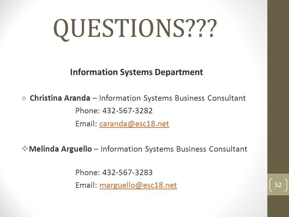 QUESTIONS??? Information Systems Department  Christina Aranda – Information Systems Business Consultant Phone: 432-567-3282 Email: caranda@esc18.netc