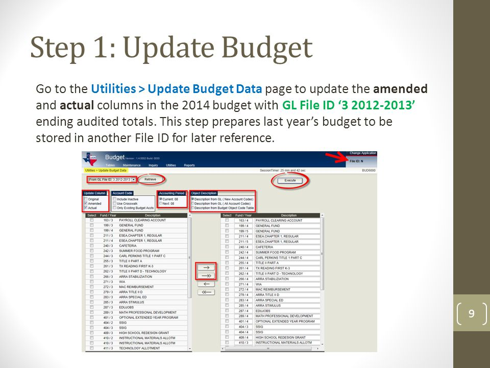 Step 1: Update Budget 9 Go to the Utilities > Update Budget Data page to update the amended and actual columns in the 2014 budget with GL File ID '3 2