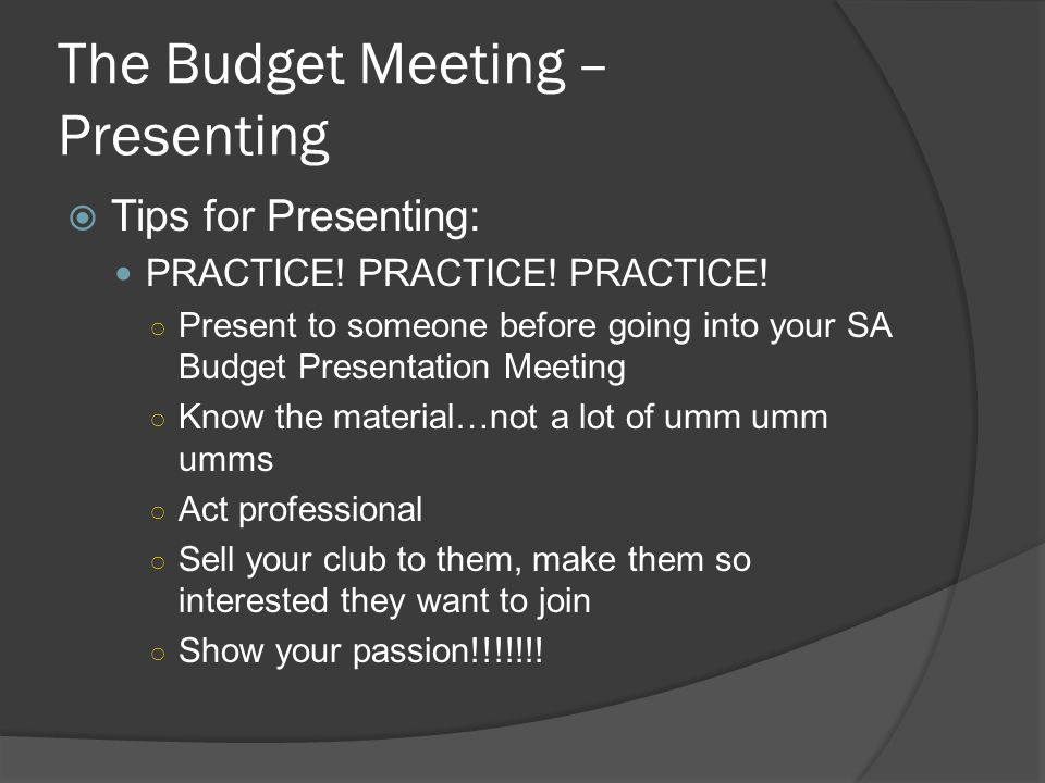 The Budget Meeting – Presenting  Tips for Presenting: PRACTICE.