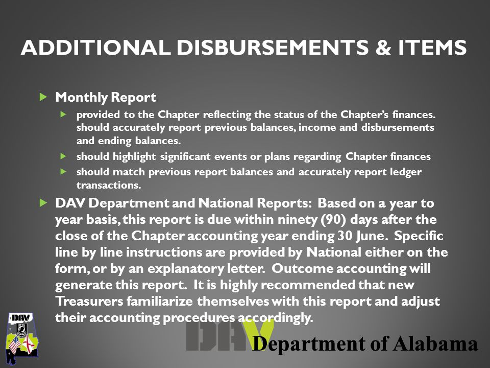 Department of Alabama  Monthly Report  provided to the Chapter reflecting the status of the Chapter's finances. should accurately report previous ba