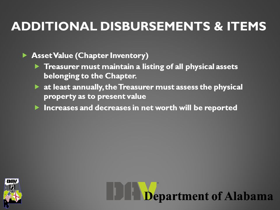 Department of Alabama  Asset Value (Chapter Inventory)  Treasurer must maintain a listing of all physical assets belonging to the Chapter.  at leas