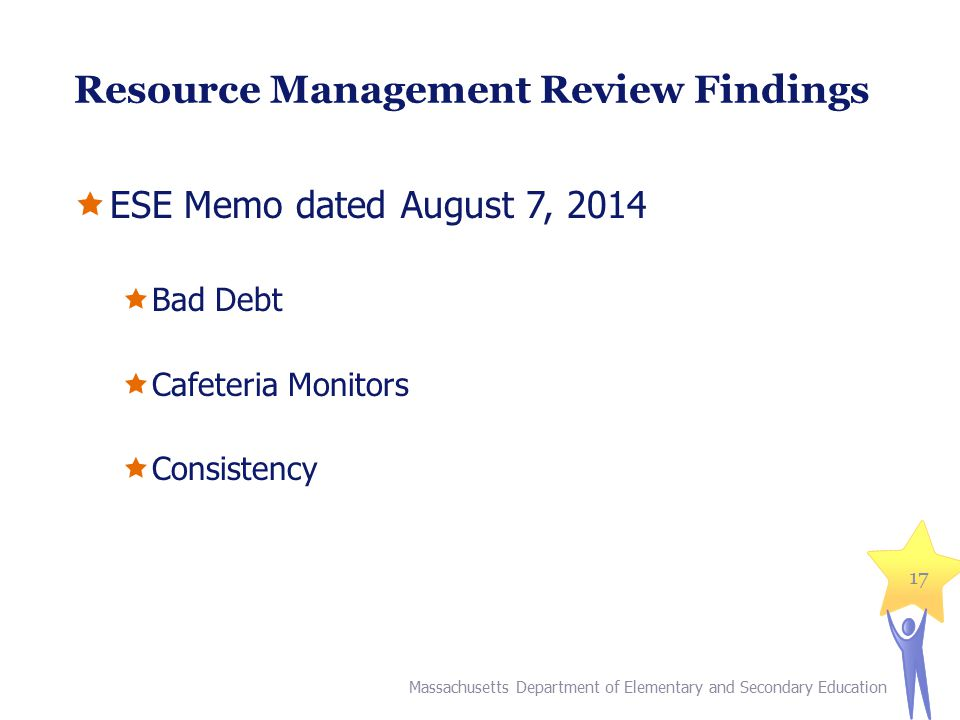 Resource Management Review Findings  ESE Memo dated August 7, 2014  Bad Debt  Cafeteria Monitors  Consistency Massachusetts Department of Elementa